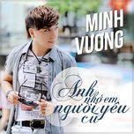 Anh Nhớ Em Người Yêu Cũ (Single) - Minh Vương M4U