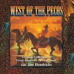 west of the pecos: a classic collection of great american cowboy songs - jim hendricks