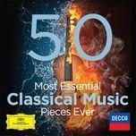 the 50 most essential classical music pieces ever - v.a