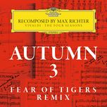 autumn 3 - recomposed by max richter - vivaldi: the four seasons (fear of tigers remix) (single) - max richter