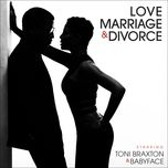 love, marriage & divorce - toni braxton, babyface