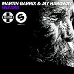 wizard (ep) - martin garrix, jay hardway