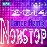 tuyen tap nonstop dance remix nhaccuatui (vol.11 - 2014) - dj