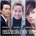 khanh hoa toi yeu (single) - quach beem, lina quynh, huynh nhat dong