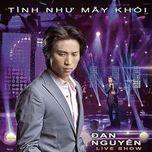 tinh nhu may khoi (live show) - dan nguyen