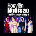 hoc vien ngoi sao (the first single of top 4) - hoa minzy, do kim thanh, hoang yen chibi, bao kun