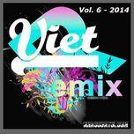 tuyen tap nhac viet remix (vol.6 - 2014) - dj