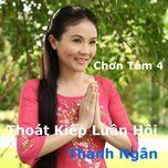 chon tam 4 - thoat kiep luan hoi - nsut thanh ngan