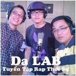 Tuyển Tập Rap Thời Sự Của Da LAB - Da LAB