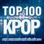 top 100 bai hat k-pop nhaccuatui duoc nghe nhieu nhat nua dau 2014  - v.a
