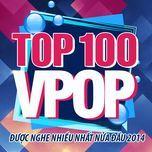 top 100 bai hat v-pop nhaccuatui duoc nghe nhieu nhat nua dau 2014 - v.a