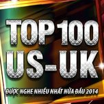 top 100 ca khuc us-uk nghe nhieu nhat nhaccuatui nua dau nam 2014 - v.a