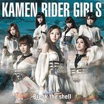 break the shell (single) - kamen rider girls