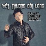 vet thuong doi long - lam nhat tien