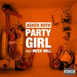 party girl (explicit single) - asher roth, meek mill