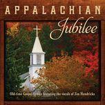 appalachian jubilee old-time gospel hymns featuring the vocals of jim hendricks - jim hendricks