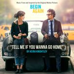 tell me if you wanna go home (single) - keira knightley