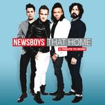 that home (a tribute to moms) (single) - newsboys