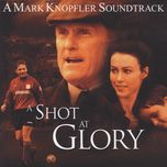 a shot at glory (music from the motion picture) - mark knopfler