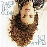 life love freedom - deeper than the ocean