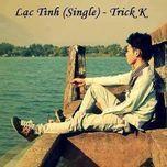 lac tinh (single) - trick k
