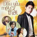 dau yeu mot thoi (single) - noo phuoc thinh, phuong thanh, tien cookie, manh quan