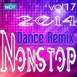 tuyen tap nonstop dance remix nhaccuatui (vol. 17 - 2014) - dj