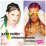 this is how we do (single) - katy perry, riff raff