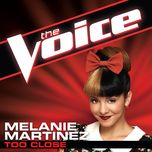 Too Close (The Voice Performance) (Single) - Melanie Martinez