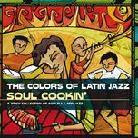 the colors of latin jazz: soul cookin' - v.a