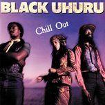 chill out - black uhuru