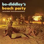bo diddley's beach party - bo diddley