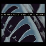 pretty hate machine (2010 remaster) - nine inch nails