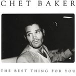 the best thing for you - chet baker