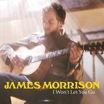 i won't let you go (single) - james morrison