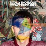 tapes & money (remixes ep) - totally enormous extinct dinosaurs