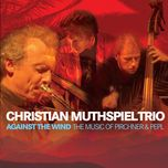 against the wind - christian muthspiel, franck tortiller, georg breinschmid