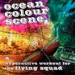 a hyperactive workout for the flying squad - ocean colour scene