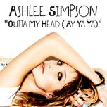 outta my head (ay ya ya) (single) - ashlee simpson