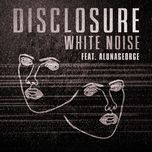 white noise (single) - disclosure, alunageorge