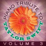 taylor swift piano tribute (vol. 3) - piano tribute players