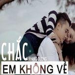 chac em khong ve (single) - khang duong