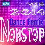 tuyen tap nonstop dance remix nhaccuatui (vol. 18 - 2014) - dj