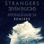 strangers (remixes) (single) - seven lions, myon, shane 54, tove lo