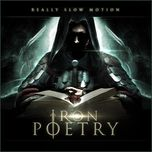 iron poetry - really slow motion
