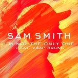i'm not the only one (single) - sam smith, a$ap rocky