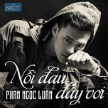 noi dau day voi (single) - phan ngoc luan