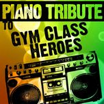 piano tribute to gym class heroes (single) - piano tribute players