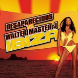 ibiza (remixes ep) - desaparecidos, walter master j