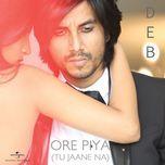ore piya (tu jaane na) (single) - deb